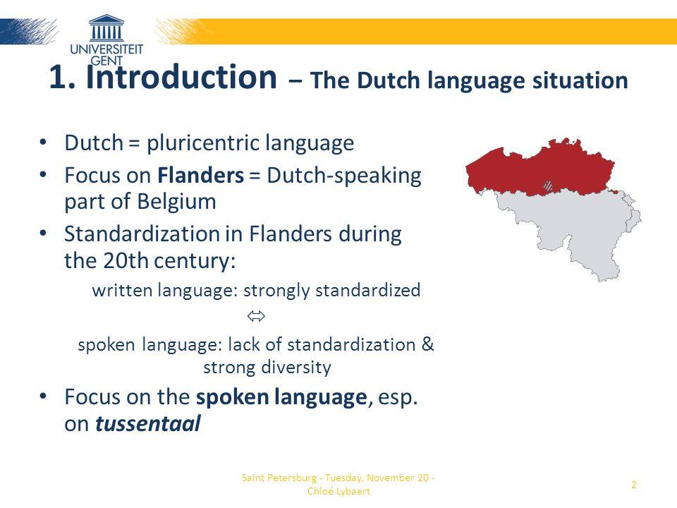 1. Introduction – The Dutch language situation • Dutch = pluricentric language • Focus on Flanders = Dutch-speaking part of Belgium • Standardization