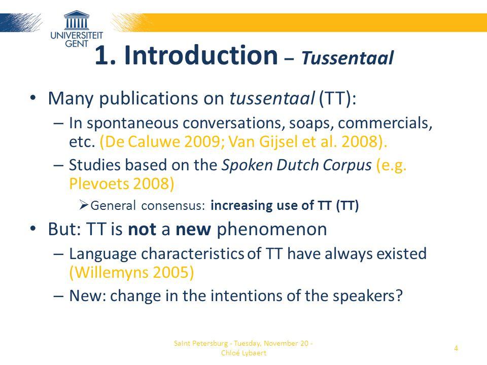 1. Introduction – Tussentaal • Many publications on tussentaal (TT): – In spontaneous conversations, soaps, commercials, etc. (De Caluwe 2009; Van Gij