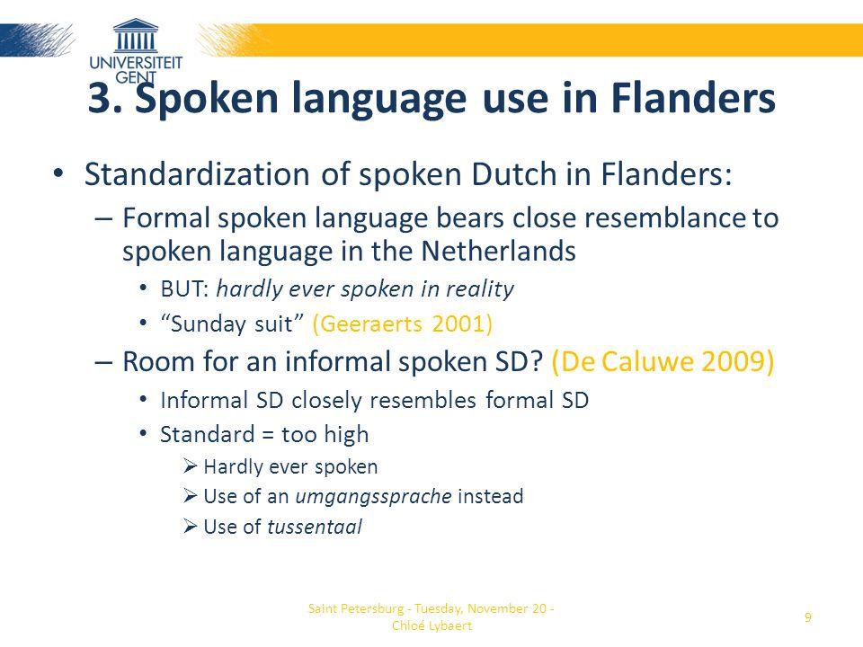 3. Spoken language use in Flanders • Standardization of spoken Dutch in Flanders: – Formal spoken language bears close resemblance to spoken language