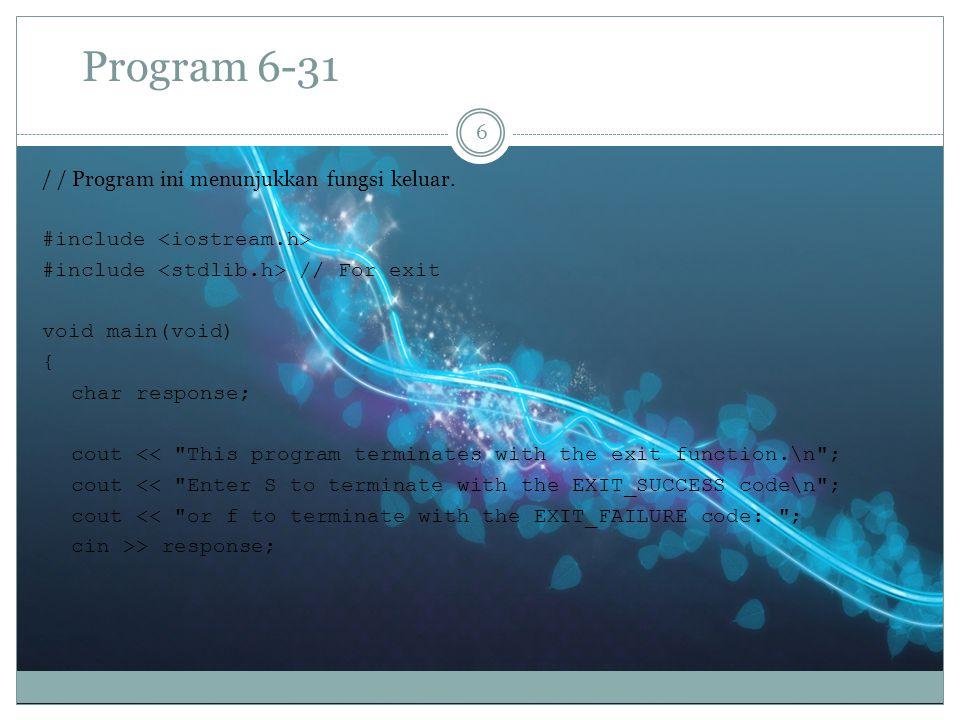Program 6-31 6 / / Program ini menunjukkan fungsi keluar.
