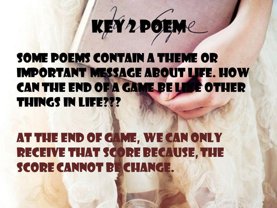 Key 2 poem Some poems contain a theme or important message about life.