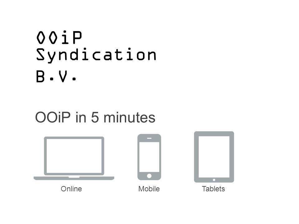 Syndication B.V. OOiP in 5 minutes OOiP OnlineMobileTablets
