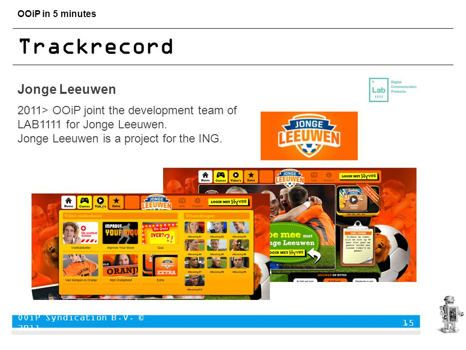 OOiP in 5 minutes Trackrecord 2011> OOiP joint the development team of LAB1111 for Jonge Leeuwen.