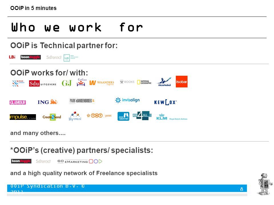 OOiP in 5 minutes Who we work for OOiP is Technical partner for: OOiP works for/ with: and many others....