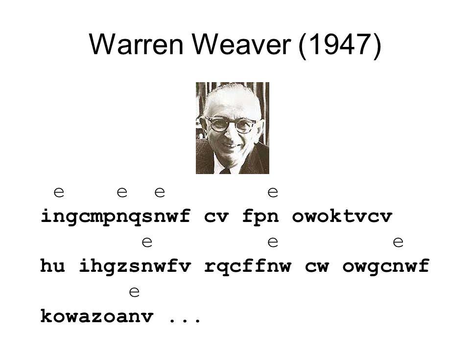Warren Weaver (1947) e e e e ingcmpnqsnwf cv fpn owoktvcv e e e hu ihgzsnwfv rqcffnw cw owgcnwf e kowazoanv...