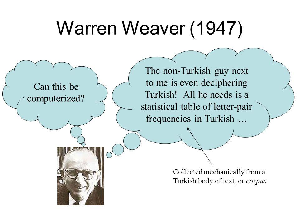 Warren Weaver (1947) The non-Turkish guy next to me is even deciphering Turkish.