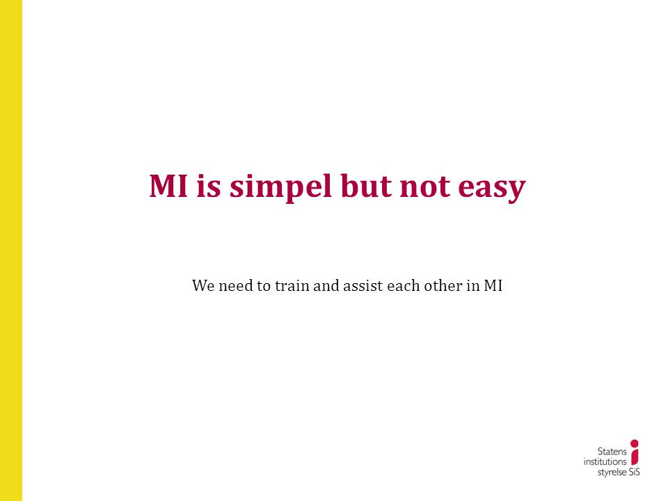 MI is simpel but not easy We need to train and assist each other in MI