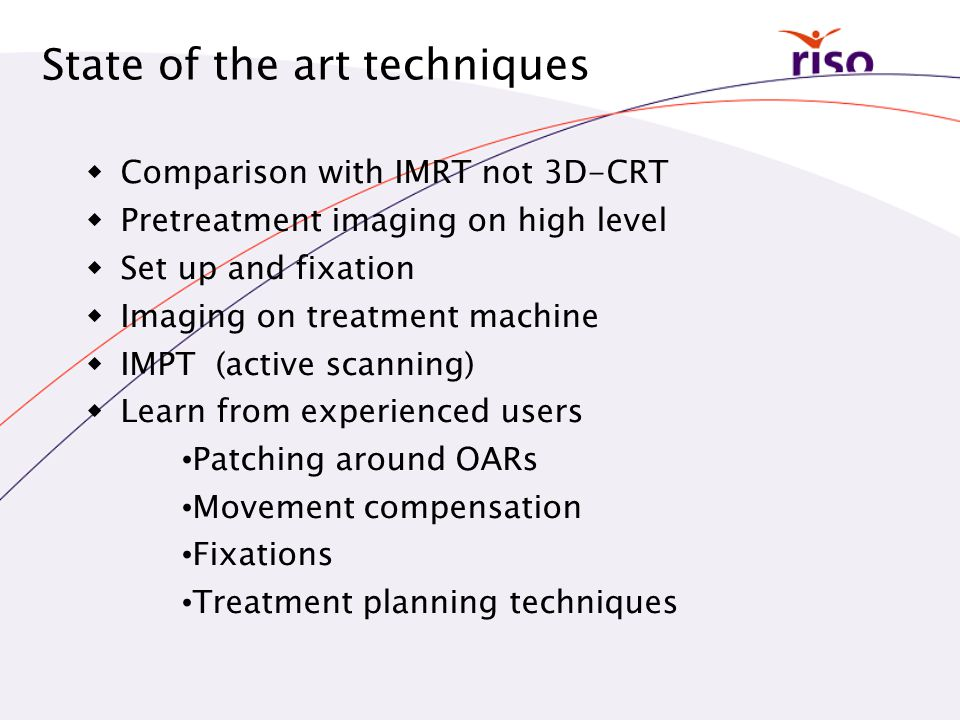 State of the art techniques  Comparison with IMRT not 3D-CRT  Pretreatment imaging on high level  Set up and fixation  Imaging on treatment machin