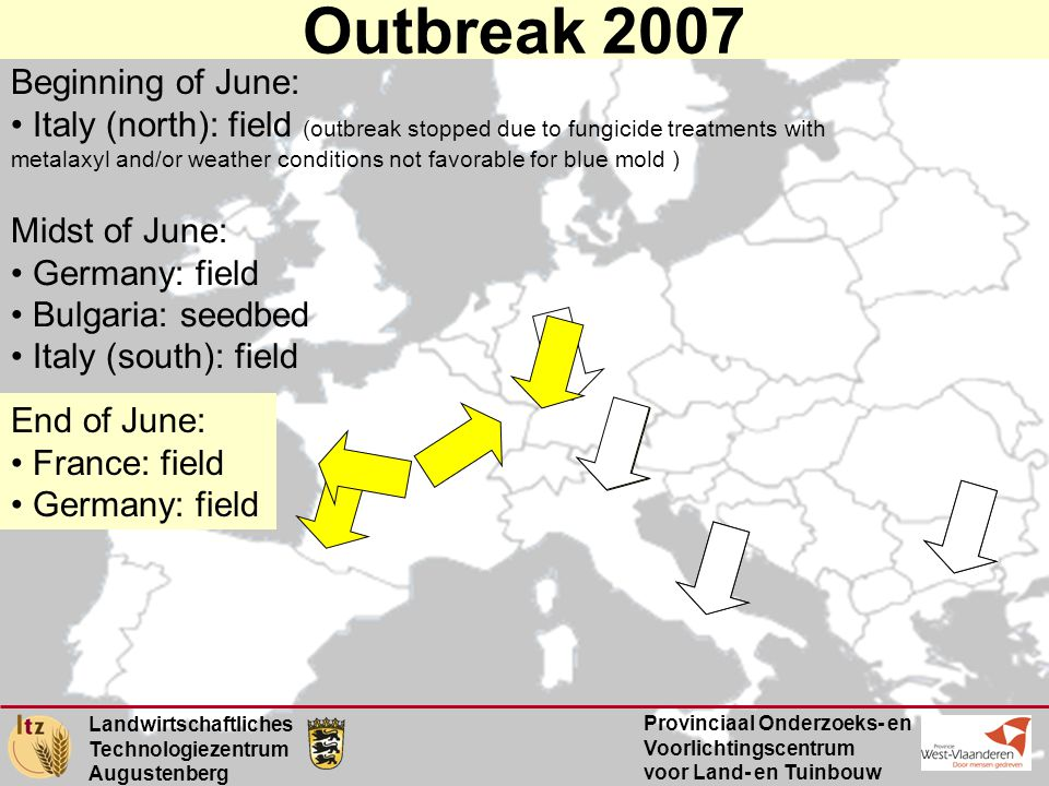 Landwirtschaftliches Technologiezentrum Augustenberg Provinciaal Onderzoeks- en Voorlichtingscentrum voor Land- en Tuinbouw Outbreak 2007 Beginning of July New outbreaks in: •France •Switzerland •Germany Landwirtschaftliches Technologiezentrum Augustenberg Provinciaal Onderzoeks- en Voorlichtingscentrum voor Land- en Tuinbouw