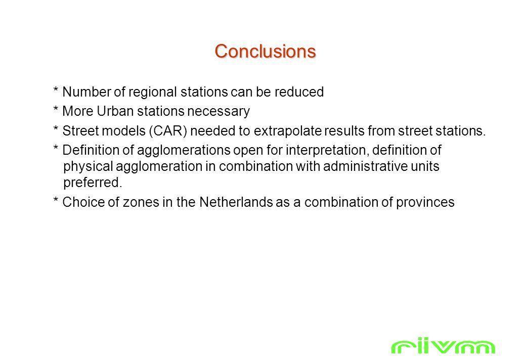 Conclusions * Number of regional stations can be reduced * More Urban stations necessary * Street models (CAR) needed to extrapolate results from street stations.