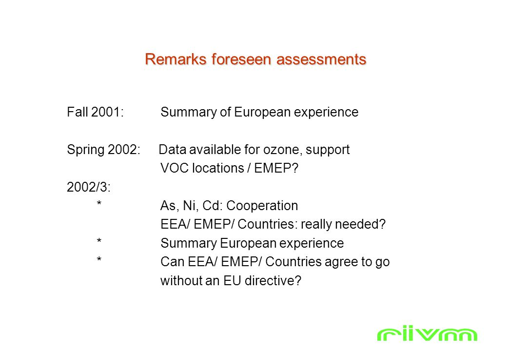 Remarks foreseen assessments Fall 2001: Summary of European experience Spring 2002: Data available for ozone, support VOC locations / EMEP.