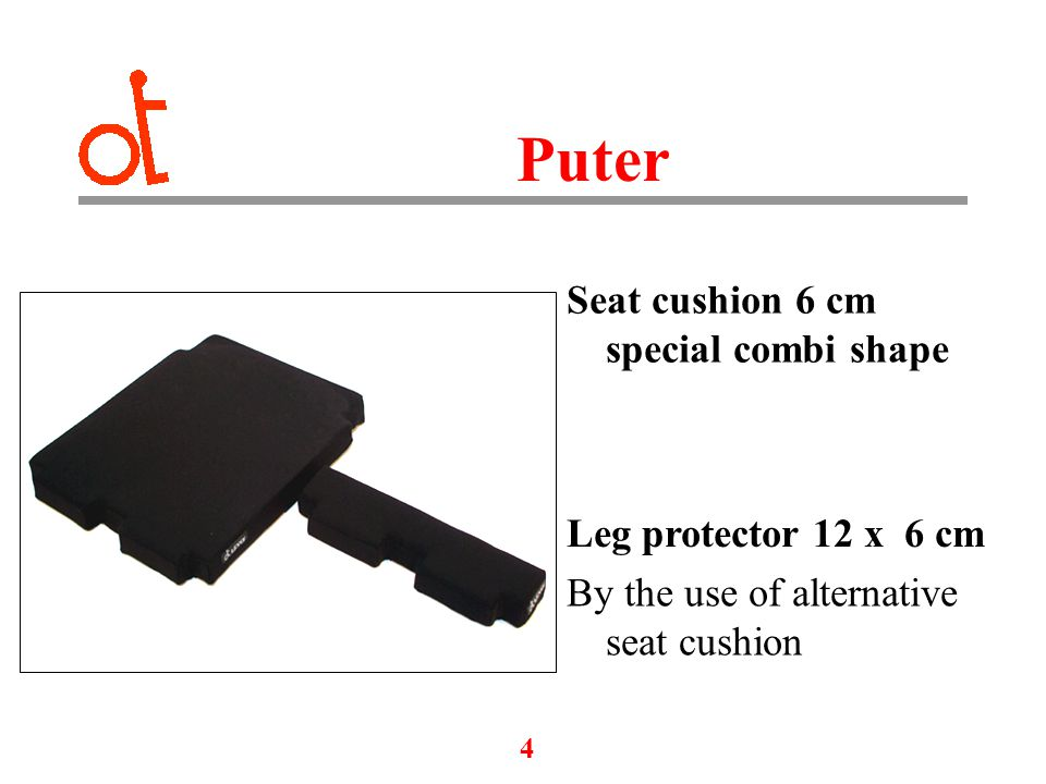4 Puter Seat cushion 6 cm special combi shape Leg protector 12 x 6 cm By the use of alternative seat cushion