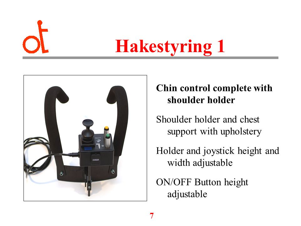 8 Hakestyring 2 Chin control swing away SPZ Chair mounted and powered swing away Fully hight, width and angle adjustable ON/OFF button height adjustable