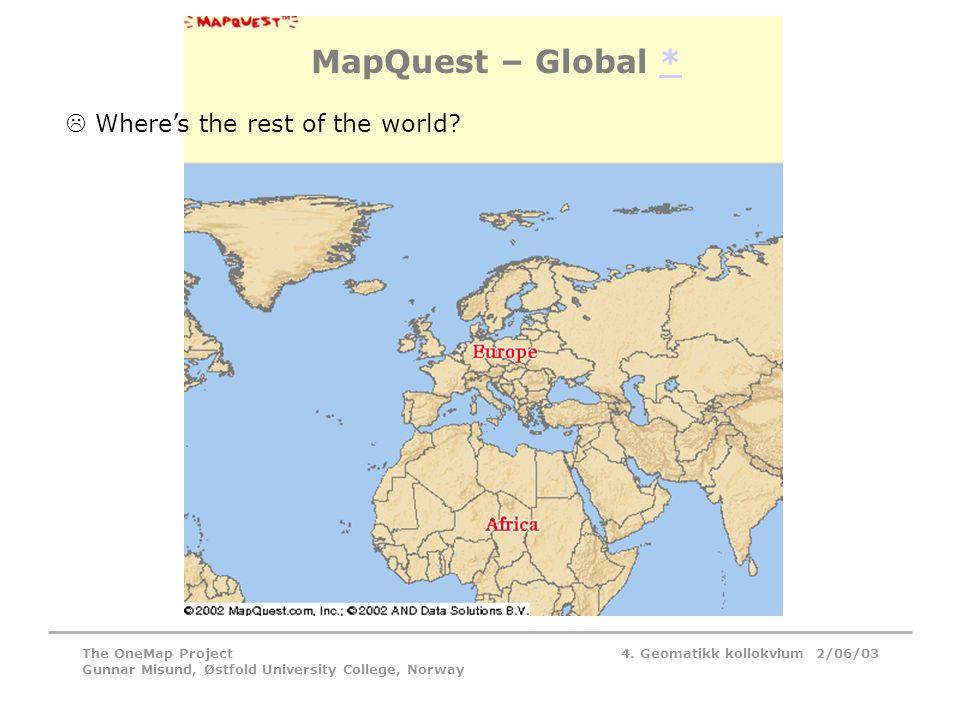 4. Geomatikk kollokvium 2/06/03The OneMap Project Gunnar Misund, Østfold University College, Norway MapQuest – Global **  Where's the rest of the wor