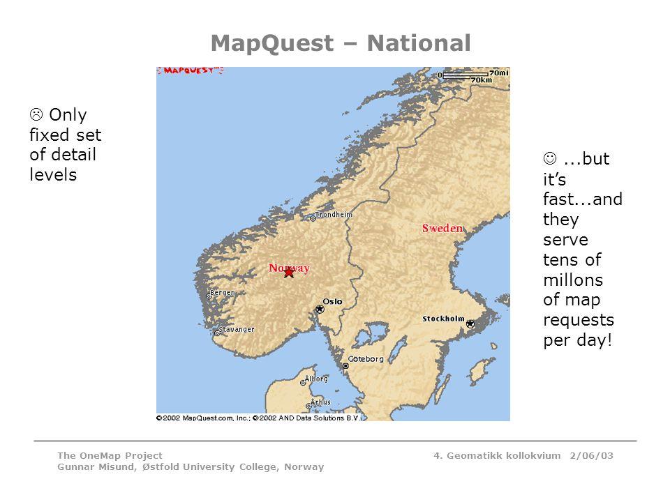4. Geomatikk kollokvium 2/06/03The OneMap Project Gunnar Misund, Østfold University College, Norway MapQuest – National  Only fixed set of detail lev