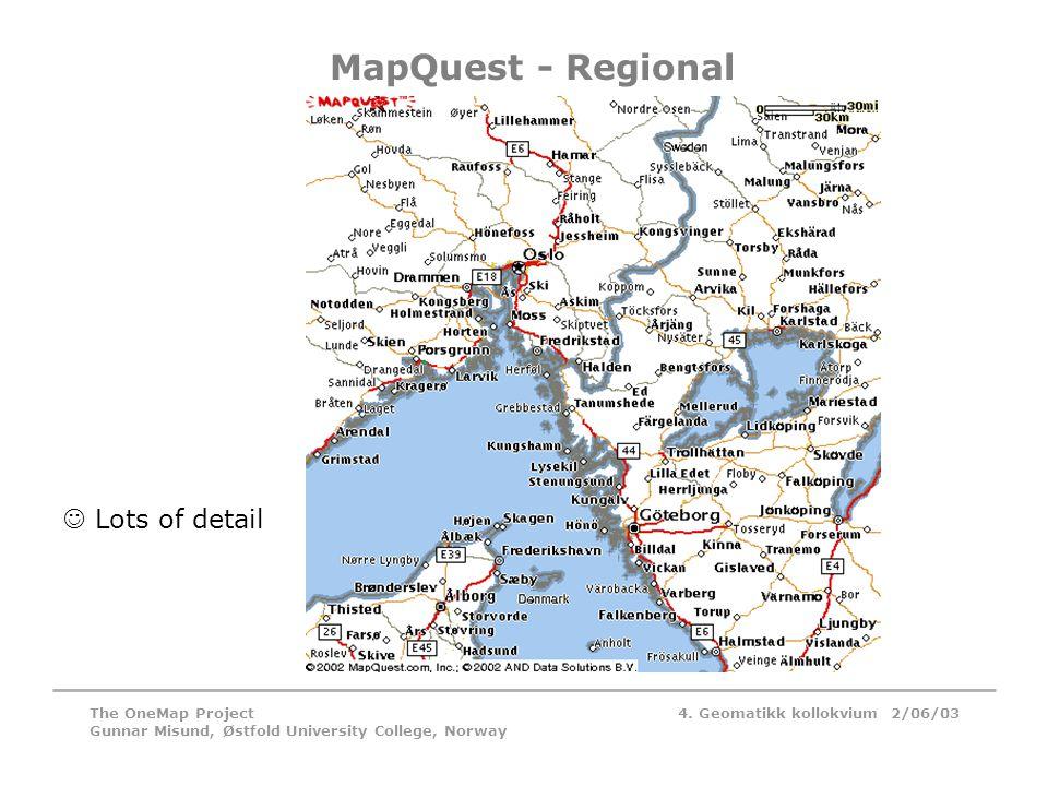 4. Geomatikk kollokvium 2/06/03The OneMap Project Gunnar Misund, Østfold University College, Norway MapQuest - Regional  Lots of detail