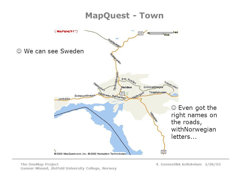 4. Geomatikk kollokvium 2/06/03The OneMap Project Gunnar Misund, Østfold University College, Norway MapQuest - Town  We can see Sweden  Even got the
