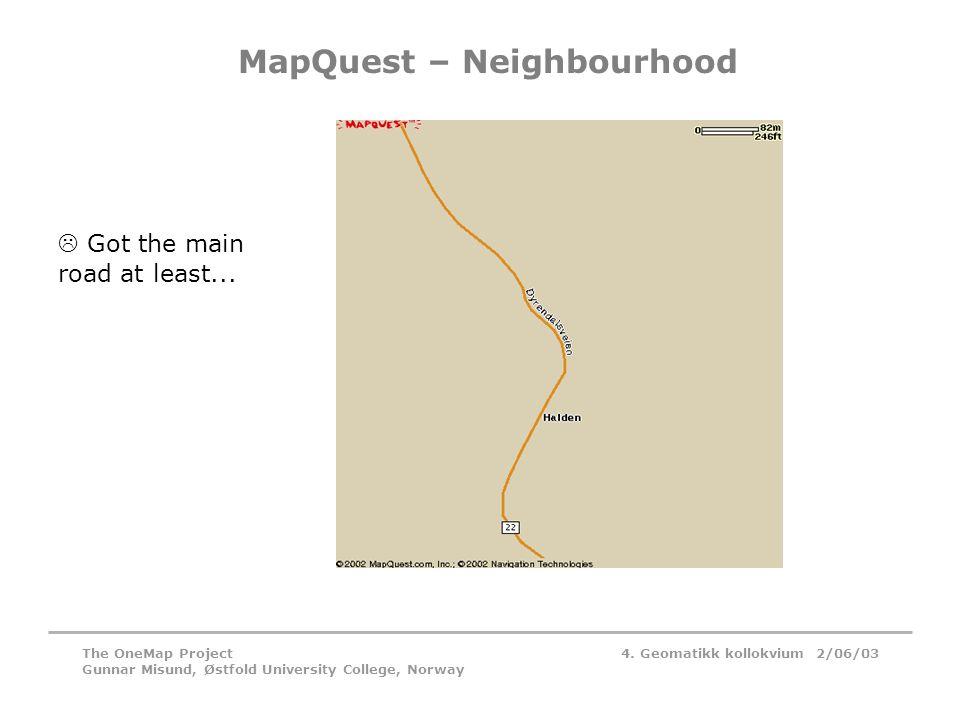 4. Geomatikk kollokvium 2/06/03The OneMap Project Gunnar Misund, Østfold University College, Norway MapQuest – Neighbourhood  Got the main road at le