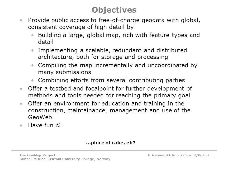 4. Geomatikk kollokvium 2/06/03The OneMap Project Gunnar Misund, Østfold University College, Norway Objectives •Provide public access to free-of-charg