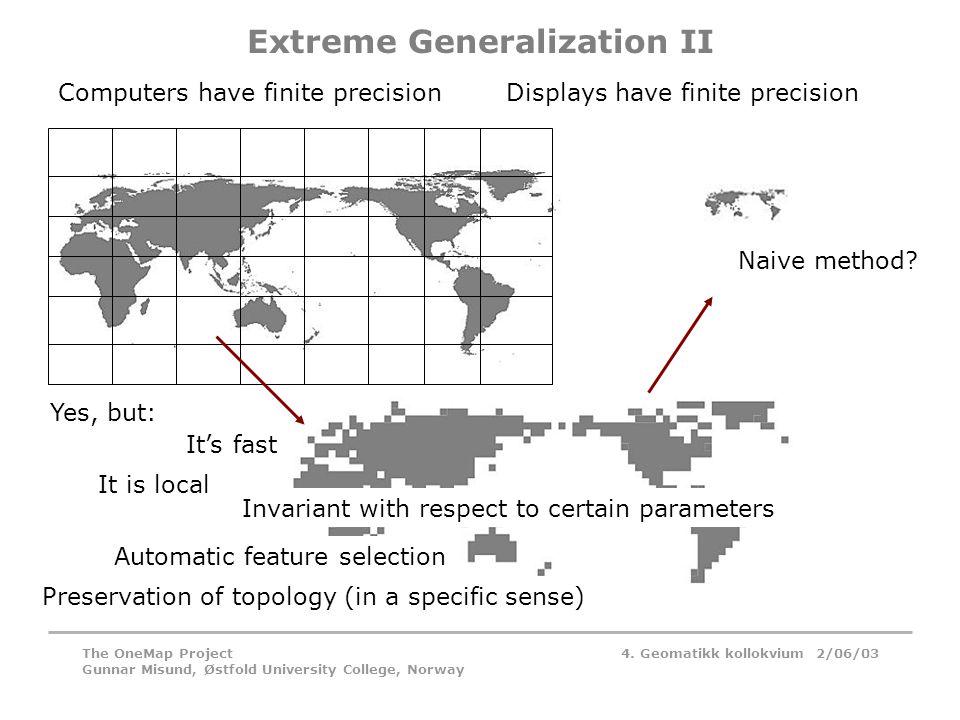 4. Geomatikk kollokvium 2/06/03The OneMap Project Gunnar Misund, Østfold University College, Norway Extreme Generalization II Naive method? Yes, but: