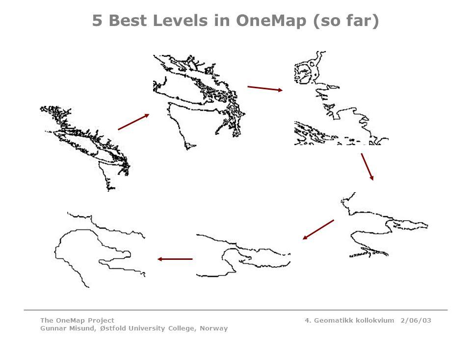 4. Geomatikk kollokvium 2/06/03The OneMap Project Gunnar Misund, Østfold University College, Norway 5 Best Levels in OneMap (so far)