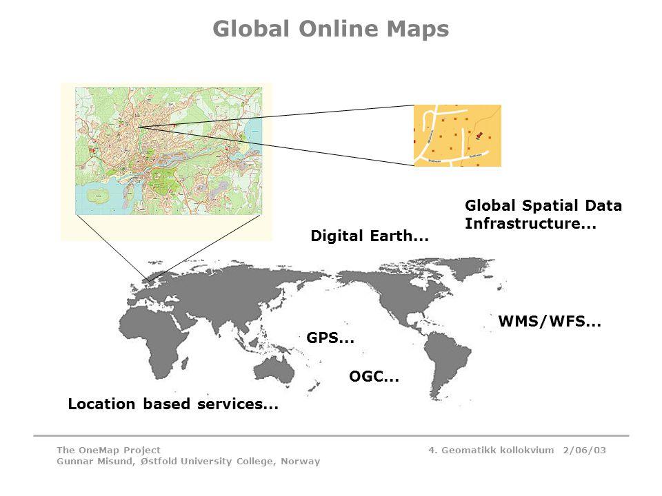 4. Geomatikk kollokvium 2/06/03The OneMap Project Gunnar Misund, Østfold University College, Norway Global Online Maps Location based services... Digi