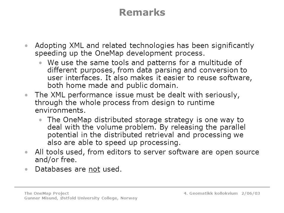 4. Geomatikk kollokvium 2/06/03The OneMap Project Gunnar Misund, Østfold University College, Norway Remarks •Adopting XML and related technologies has