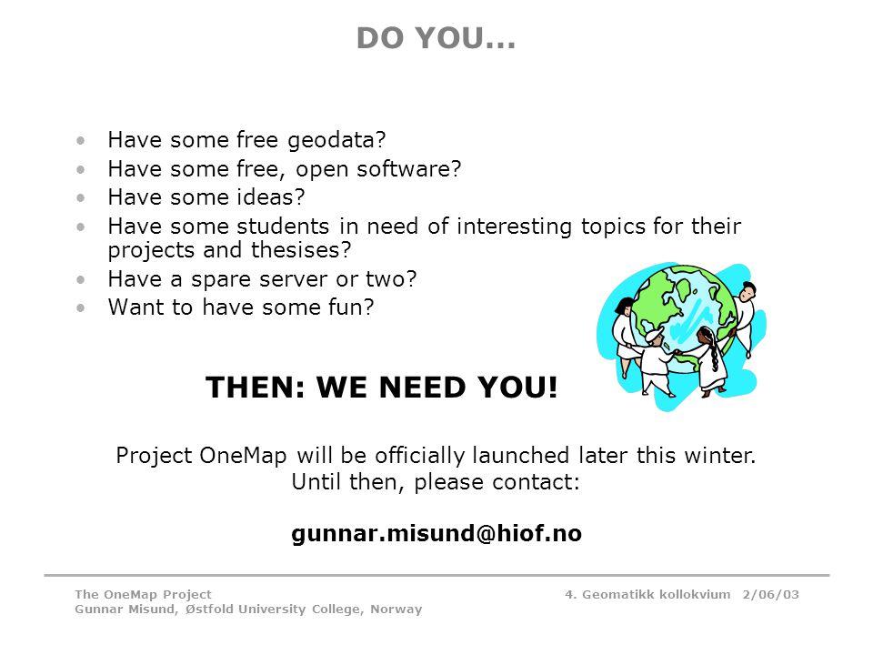 4. Geomatikk kollokvium 2/06/03The OneMap Project Gunnar Misund, Østfold University College, Norway DO YOU... •Have some free geodata? •Have some free