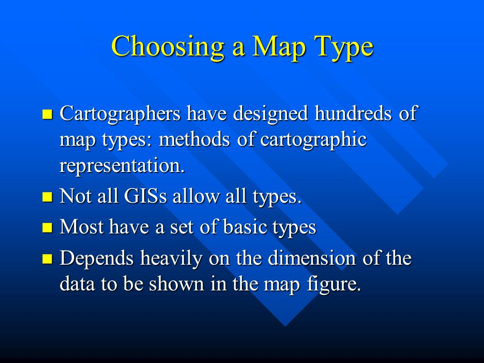 Choosing a Map Type n Cartographers have designed hundreds of map types: methods of cartographic representation.