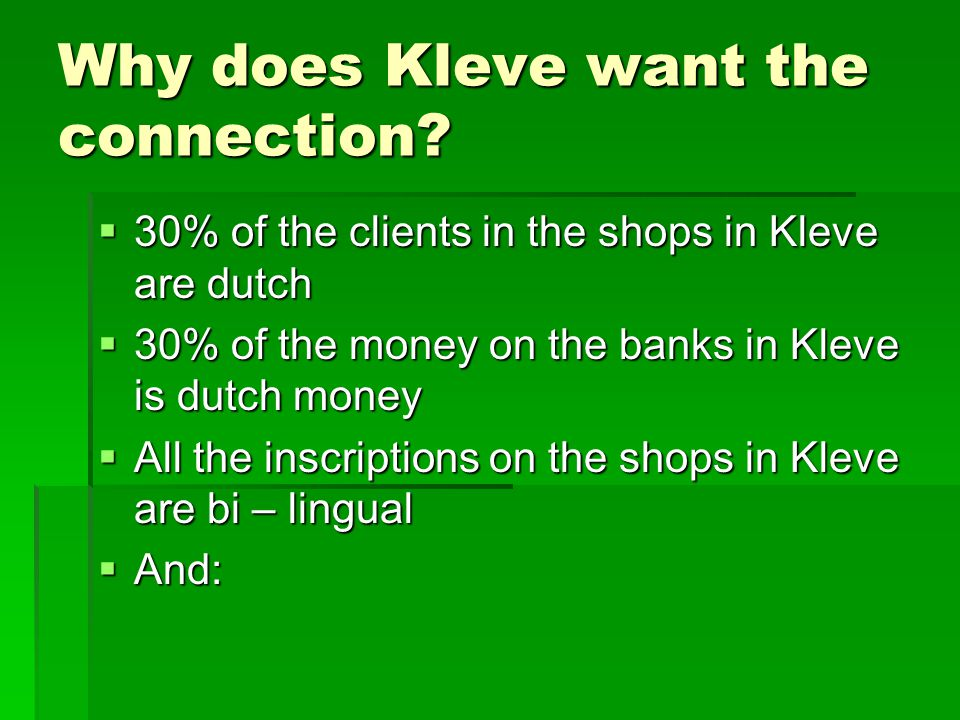 Why does Kleve want the connection.