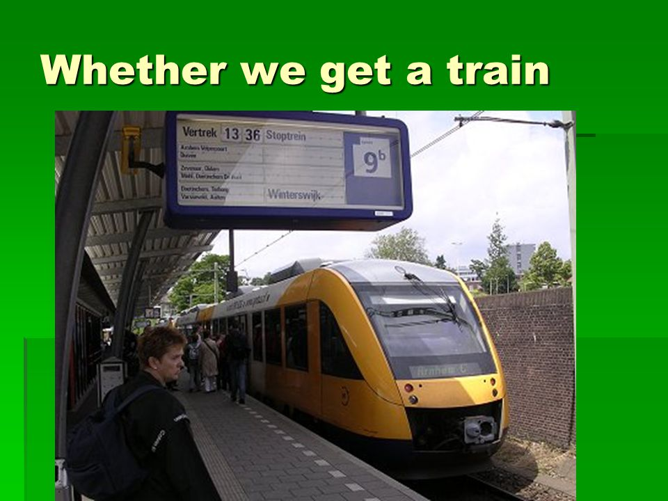 Whether we get a train