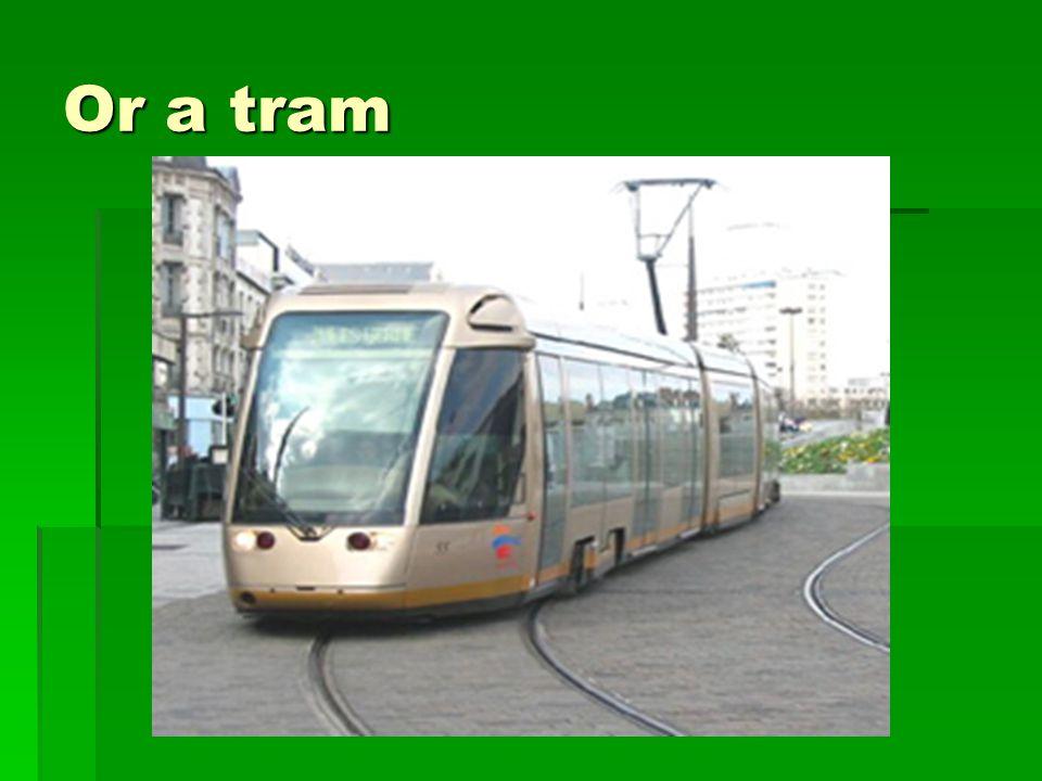 Or a tram