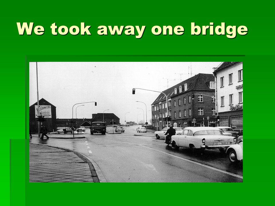 We took away one bridge