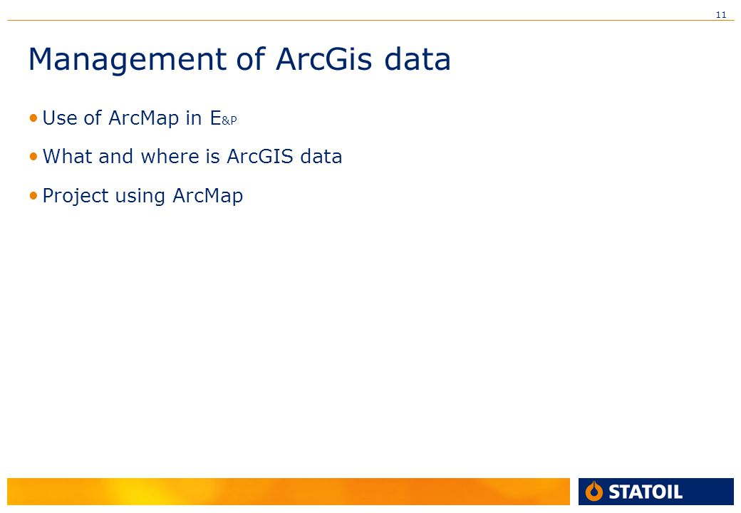 11 Management of ArcGis data • Use of ArcMap in E &P • What and where is ArcGIS data • Project using ArcMap