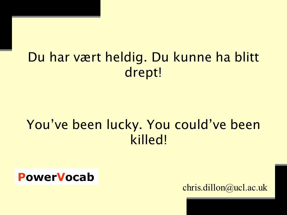 PowerVocab chris.dillon@ucl.ac.uk Du har vært heldig.