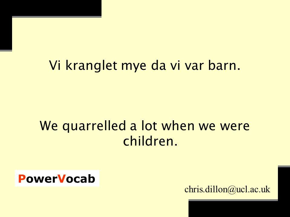 PowerVocab chris.dillon@ucl.ac.uk Vi kranglet mye da vi var barn.