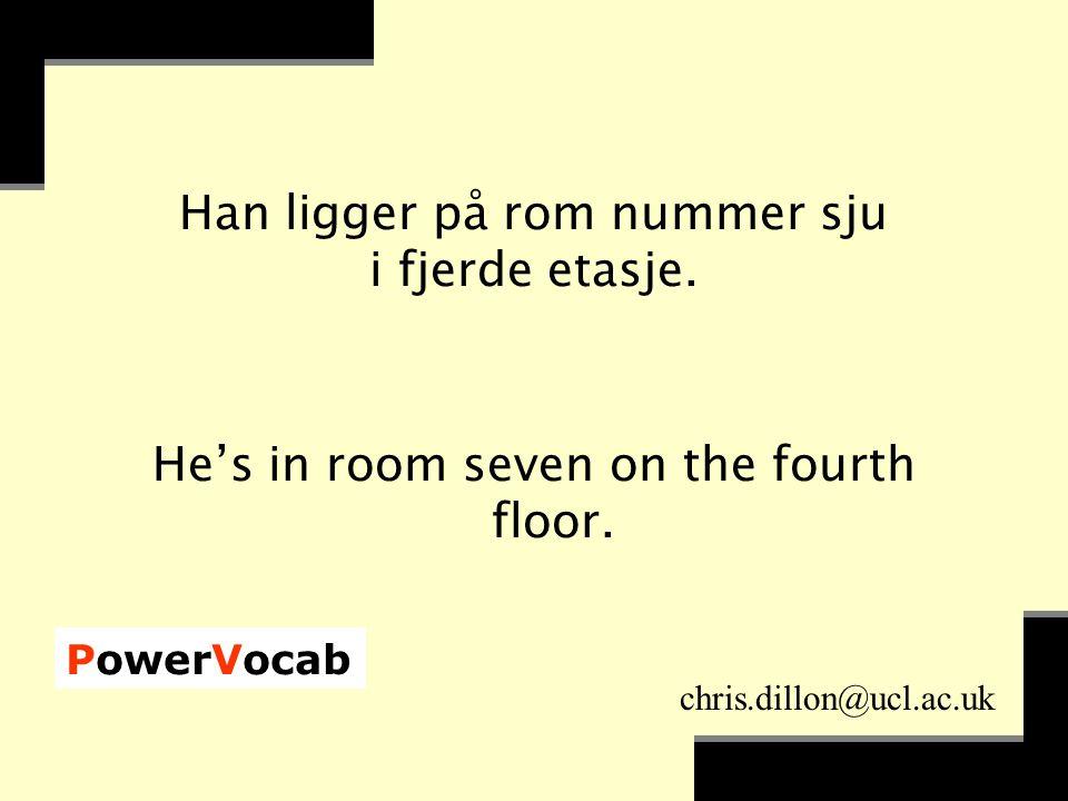 PowerVocab chris.dillon@ucl.ac.uk Han ligger på rom nummer sju i fjerde etasje.