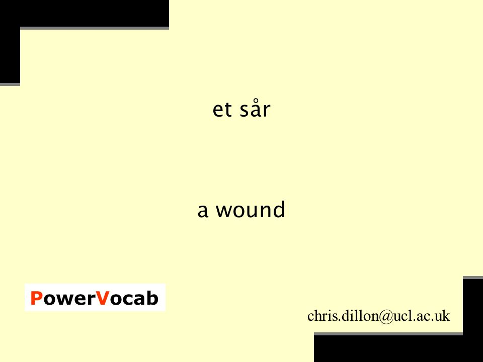 PowerVocab chris.dillon@ucl.ac.uk et sår a wound