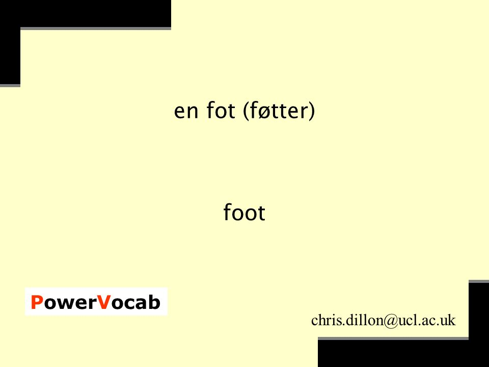 PowerVocab chris.dillon@ucl.ac.uk en fot (føtter) foot
