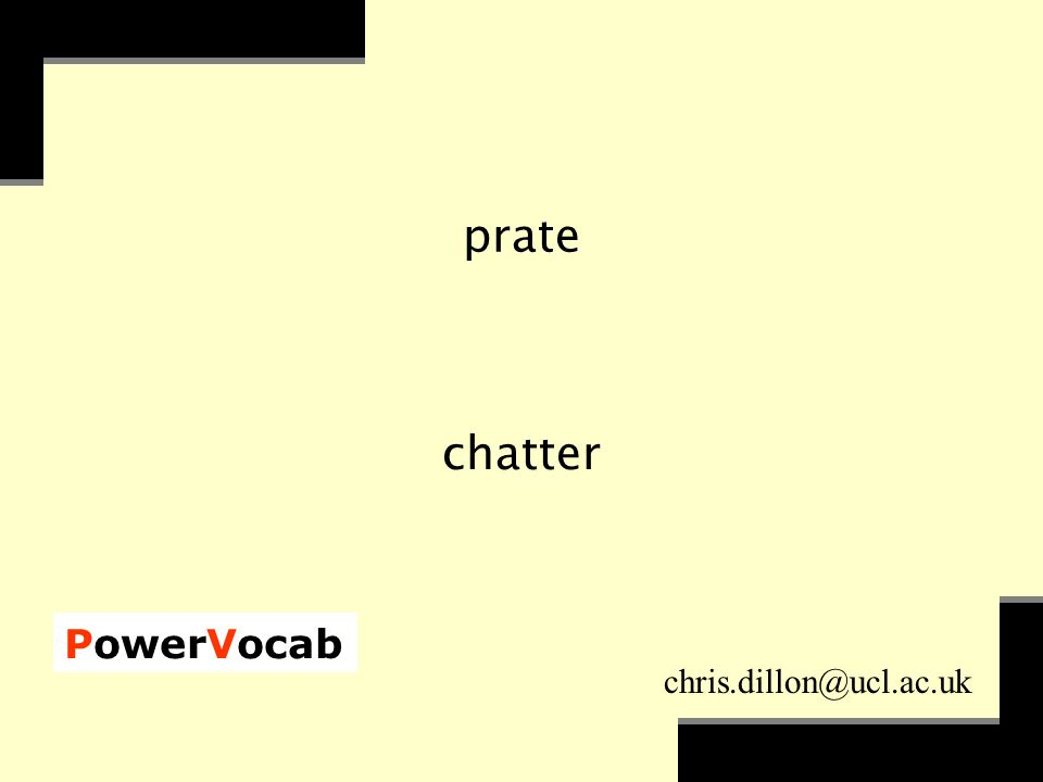 PowerVocab chris.dillon@ucl.ac.uk prate chatter