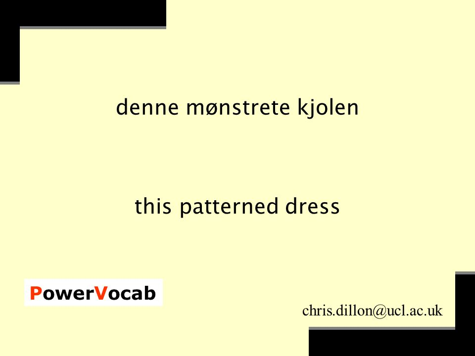 PowerVocab chris.dillon@ucl.ac.uk denne mønstrete kjolen this patterned dress