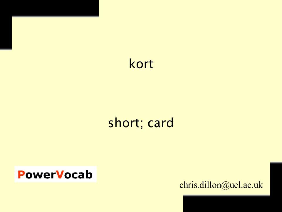 PowerVocab chris.dillon@ucl.ac.uk kort short; card