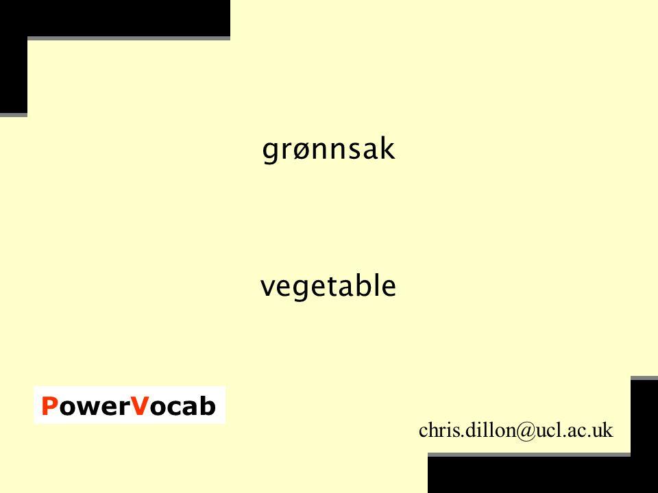 PowerVocab chris.dillon@ucl.ac.uk grønnsak vegetable