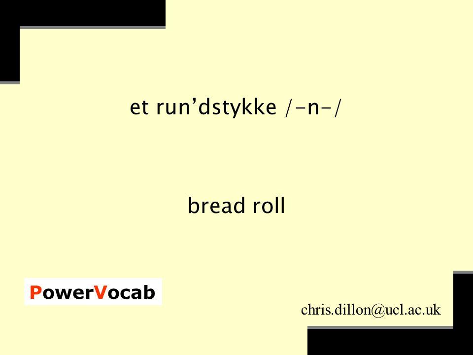 PowerVocab chris.dillon@ucl.ac.uk Vi spi`ser af`tens klok`ken åt`te. We have supper at eight.