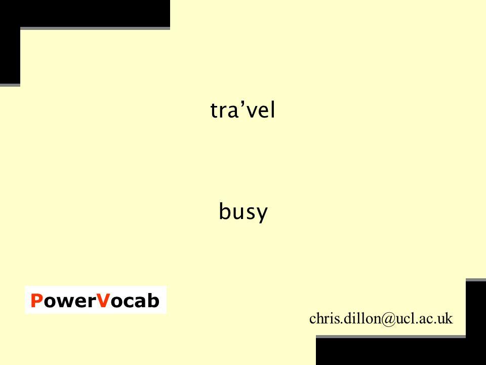 PowerVocab chris.dillon@ucl.ac.uk tra'vel busy