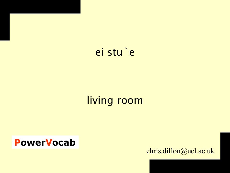PowerVocab chris.dillon@ucl.ac.uk ei stu`e living room