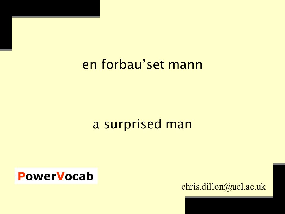 PowerVocab chris.dillon@ucl.ac.uk en forbau'set mann a surprised man