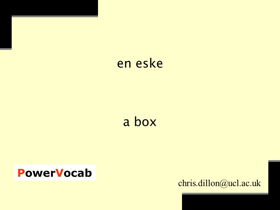 PowerVocab chris.dillon@ucl.ac.uk Klokken er ti o'ver åtte om morgenen.