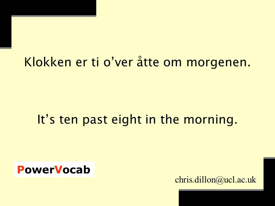 PowerVocab chris.dillon@ucl.ac.uk hygge seg have a good time