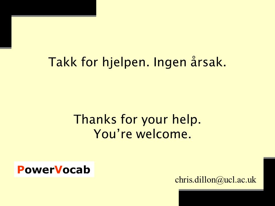 PowerVocab chris.dillon@ucl.ac.uk Takk for hjelpen.